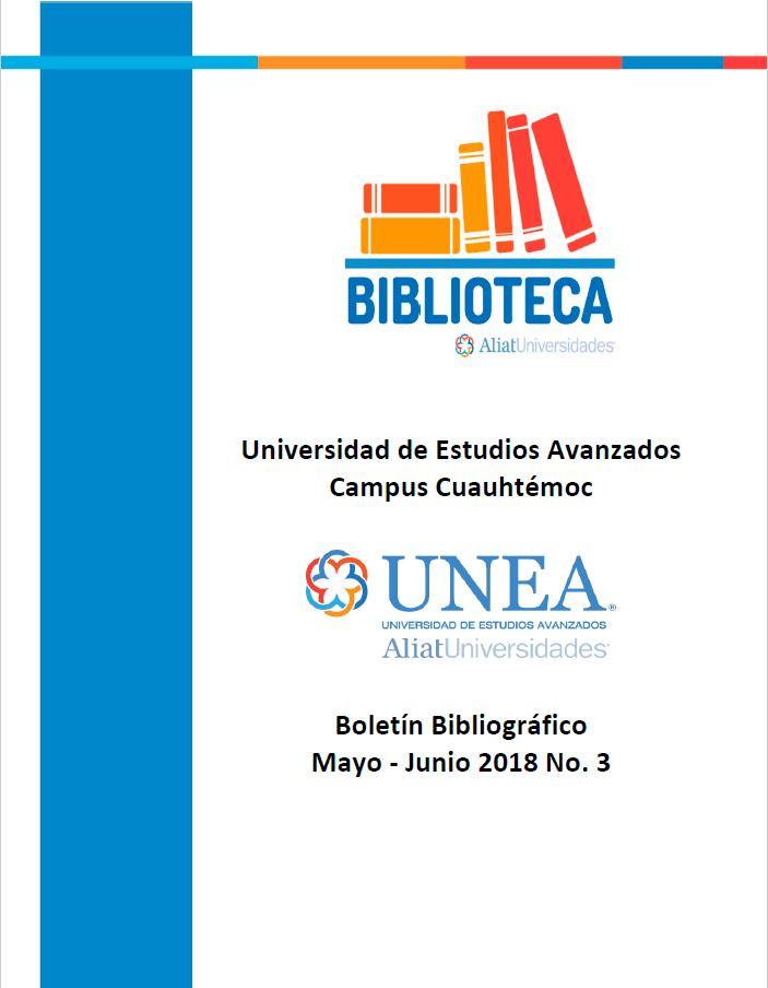 Universidad de Estudios Avanzados Campus Cuauhtémoc Boletín Bibliográfico Mayo-Junio 2018, No 3