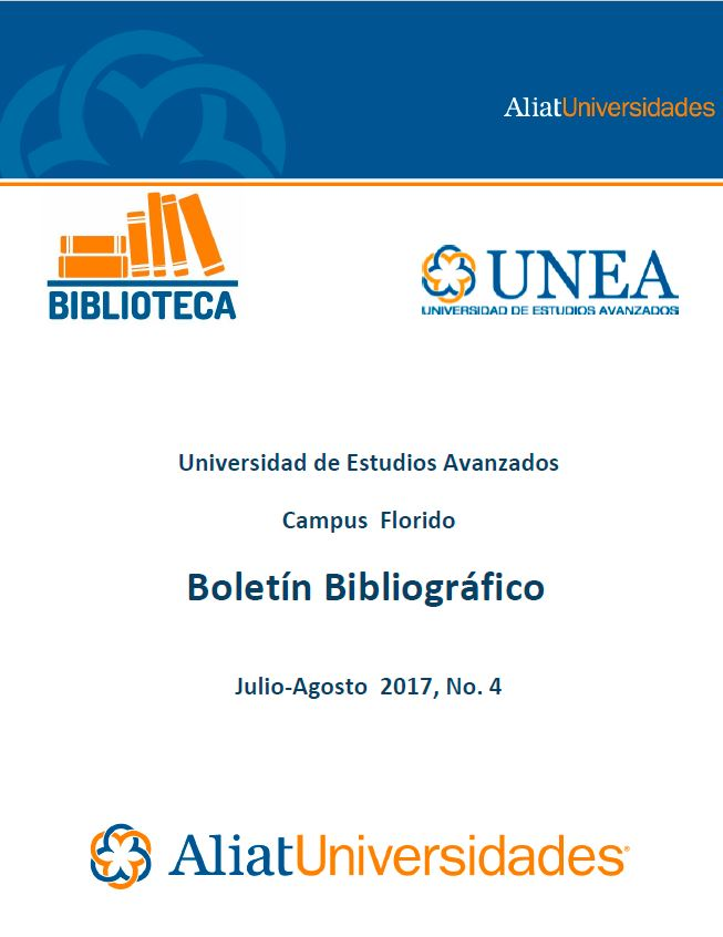 Universidad de Estudios Avanzados Campus Florido Boletín Bibliográfico Julio-Agosto 2017, No. 4