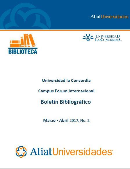 Universidad la Concordia Campus Forum Boletín Bibliográfico Marzo - Abril 2017, No. 2
