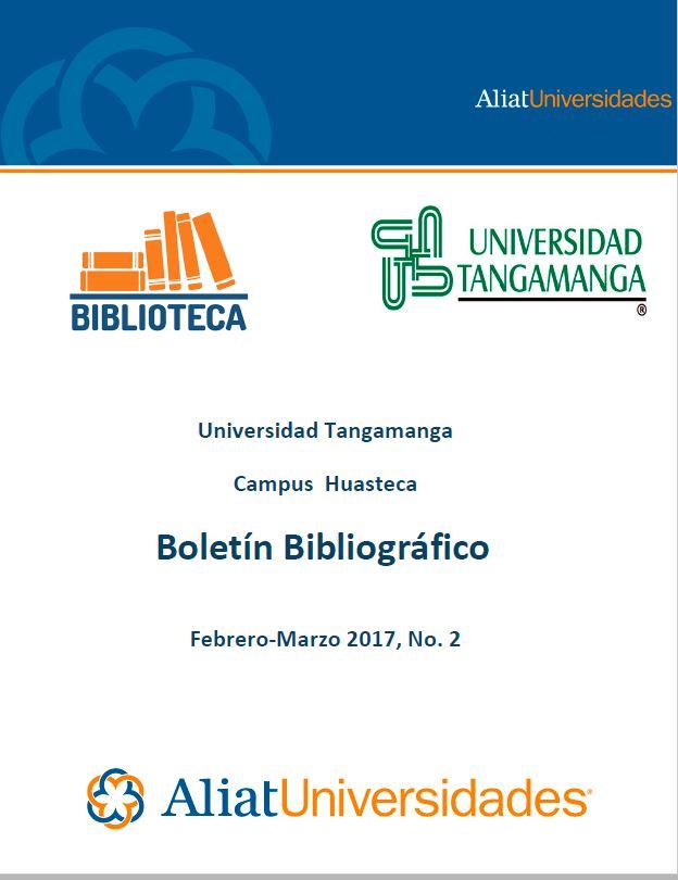 Universidad Tangamanga Campus Huasteca Boletín Bibliográfico Marzo–Abril 2017, No. 2