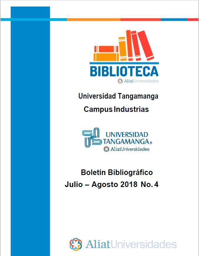 Universidad Tangamanga Campus Industrias Boletín Bibliográfico Julio–Agosto 2018, No. 4