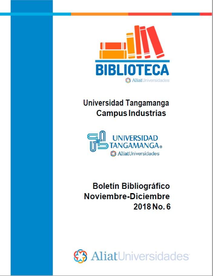 Universidad Tangamanga Campus Industrias Boletín Bibliográfico Noviembre – Diciembre 2018, No. 6