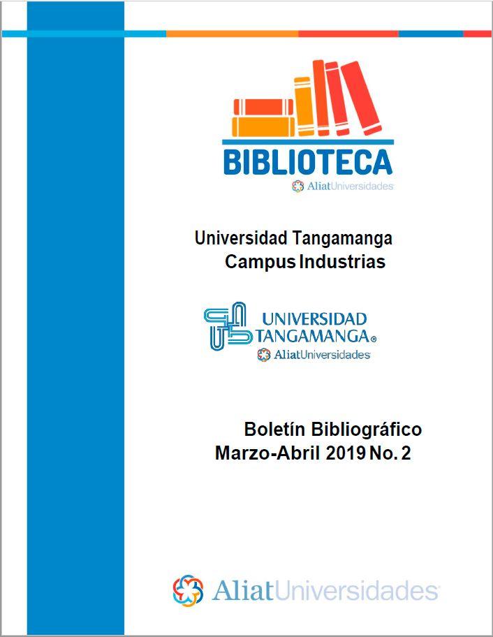 Universidad Tangamanga Campus Industrias Boletín Bibliográfico Marzo - Abril 2019, No 2