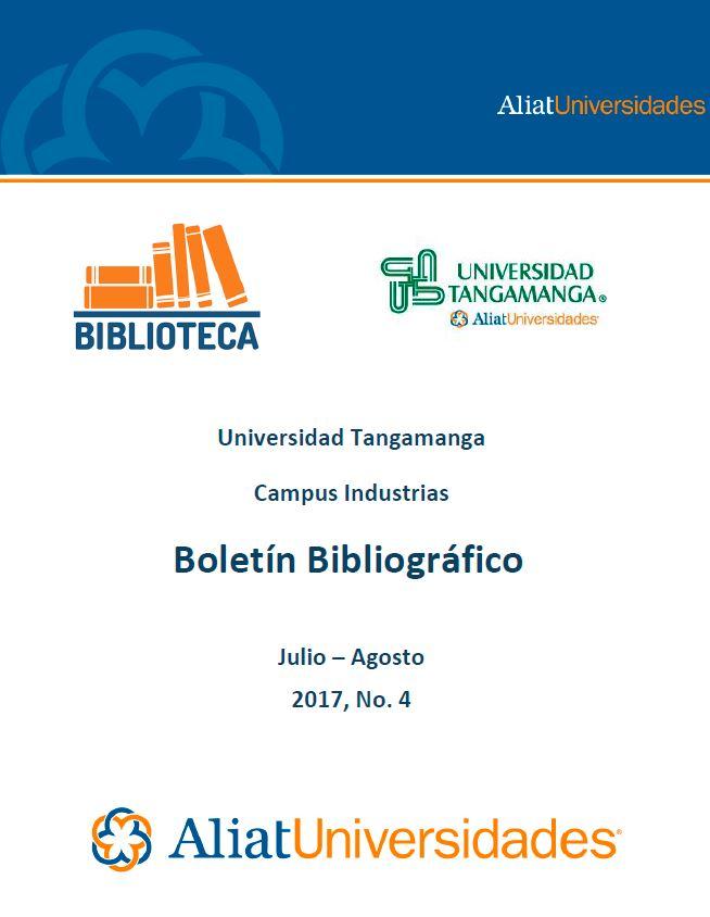 Universidad Tangamanga Campus Industrias Boletín Bibliográfico Julio–Agosto 2017, No. 4
