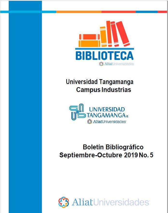 Universidad Tangamanga Campus Industrias Boletín Bibliográfico Septiembre - Octubre 2019, No 5