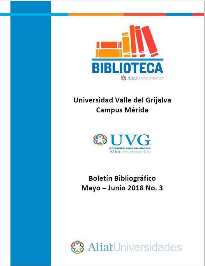 Universidad valle del Grijalva Campus Mérida Boletín Bibliográfico Mayo-Junio 2018, No. 3
