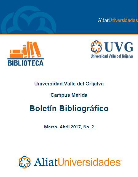 Universidad valle del Grijalva Campus Mérida Boletín Bibliográfico Marzo-Abril 2017, No. 2
