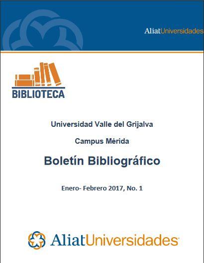 Universidad Valle del Grijalva Campus Mérida Boletín Bibliográfico Enero - Febrero 2017, No. 1