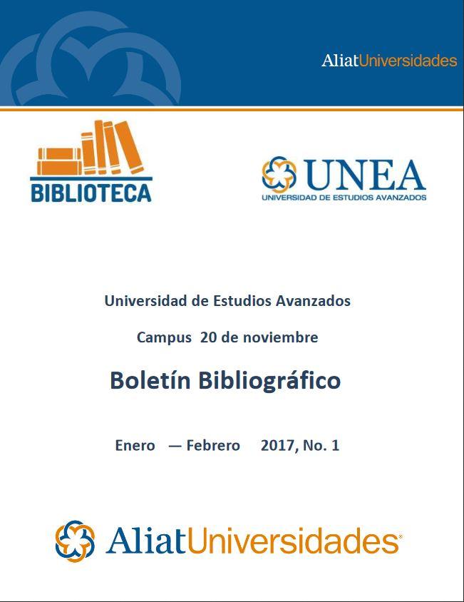 Universidad de Estudios Avanzados Campus 20 de Noviembre Boletín Bibliográfico Enero—Febrero 2017, No. 1