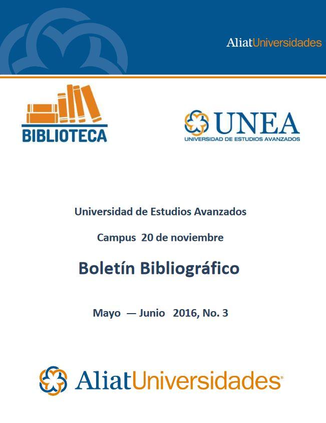 Universidad de Estudios Avanzados Campus 20 de noviembre Boletín Bibliográfico Mayo — Junio 2016, No. 3
