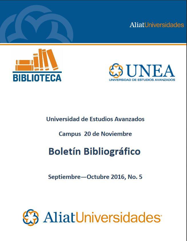 Universidad de Estudios Avanzados Campus 20 de Noviembre Boletín Bibliográfico Septiembre—Octubre 2016, No. 5
