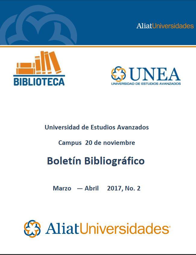 Universidad de Estudios Avanzados Campus 20 de Noviembre Boletín Bibliográfico Marzo—Abril 2017, No. 2