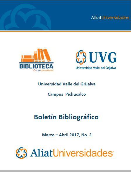 Universidad valle del Grijalva Campus Pichucalco Boletín Bibliográfico Marzo-Abril 2017, No. 2