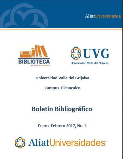 Universidad Valle del Grijalva Campus Pichucalco Boletín Bibliográfico Enero–Febrero 2017, No. 1