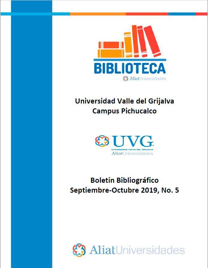 Universidad Valle del Grijalva Campus Pichucalco Boletín Bibliográfico  Septiembre - Octubre 2019, No 5