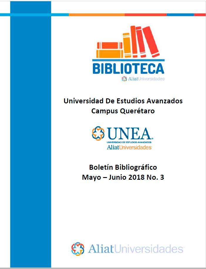 Universidad de Estudios Avanzados Campus Querétaro Boletín Bibliográfico Mayo-Junio 2018, No. 3