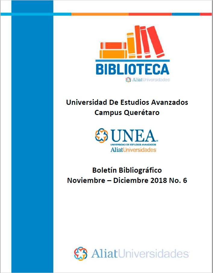 Universidad de Estudios Avanzados Campus Querétaro Boletín Bibliográfico Noviembre - Diciembre 2018, No. 6