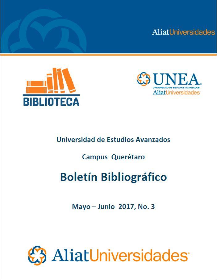 Universidad de Estudios Avanzados Campus Querétaro Boletín Bibliográfico Mayo-Junio 2017, No. 3