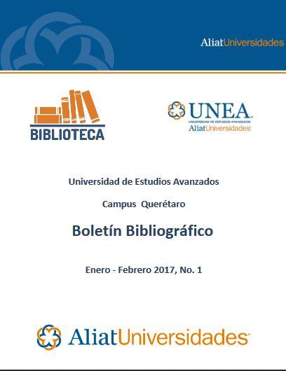 Universidad de Estudios Avanzados Campus Querétaro Boletín Bibliográfico Enero-Febrero 2017, No. 1
