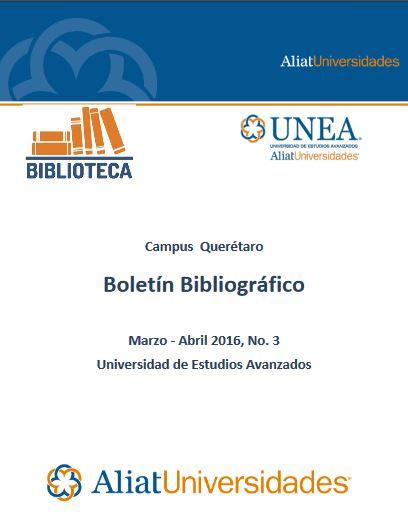 Universidad de Estudios Avanzados Campus Querétaro Boletín Bibliográfico Marzo -Abril 2016, No. 3