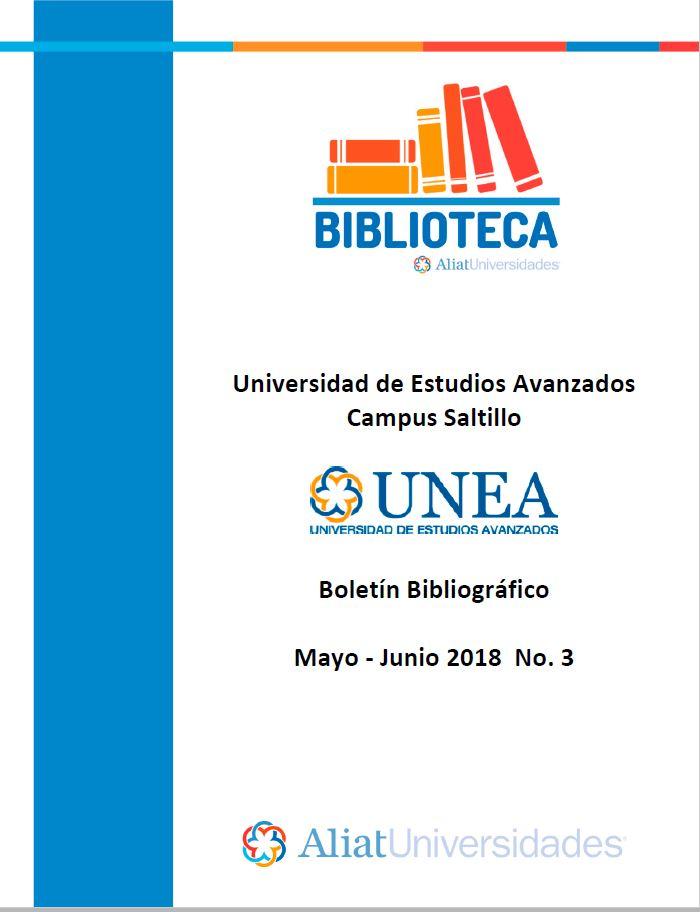 Universidad De Estudios Avanzados Campus Saltillo Boletín Bibliográfico Mayo-Junio 2018, No. 3