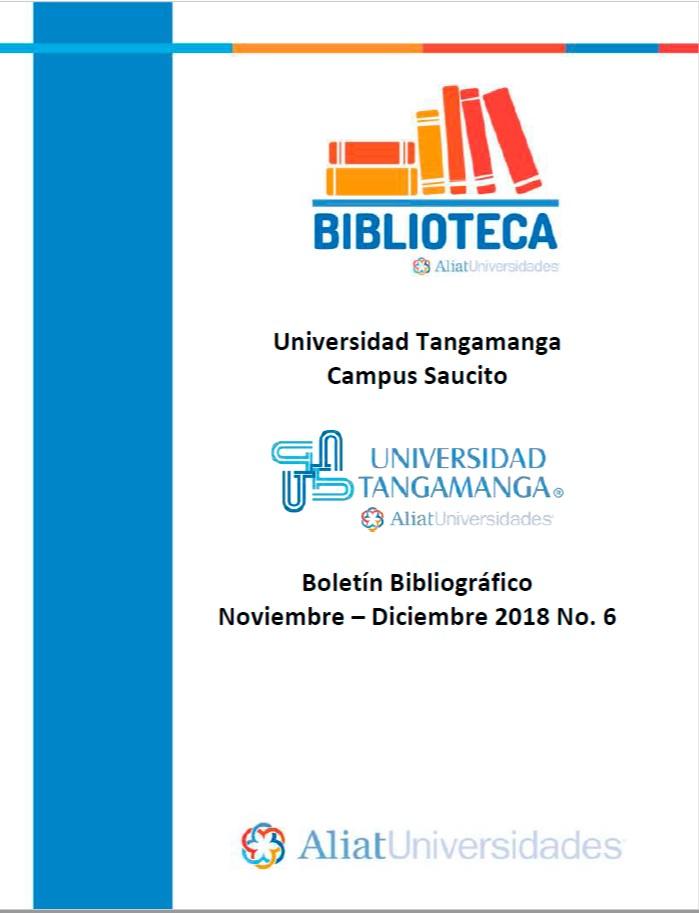 Universidad Tangamanga Campus Saucito Boletín Bibliográfico Noviembre - Diciembre 2018, No. 6