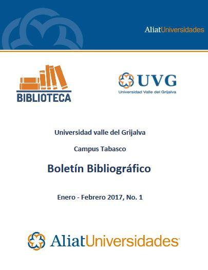 Universidad valle del Grijalva Campus Villahermosa Boletín Bibliográfico Enero-Febrero 2017, No. 1