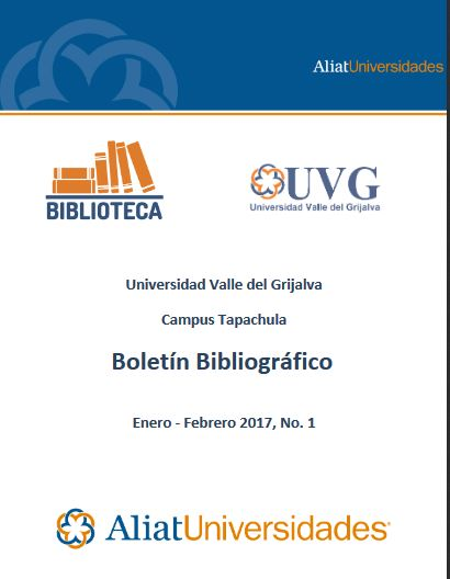 Universidad Valle del Grijalva Campus Tapachula Boletín Bibliográfico Enero-Febrero 2017, No. 1