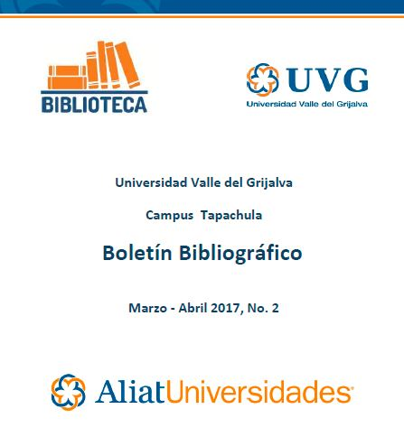 Universidad valle del Grijalva Campus Tapachula Boletín Bibliográfico Marzo-Abril 2017, No. 2