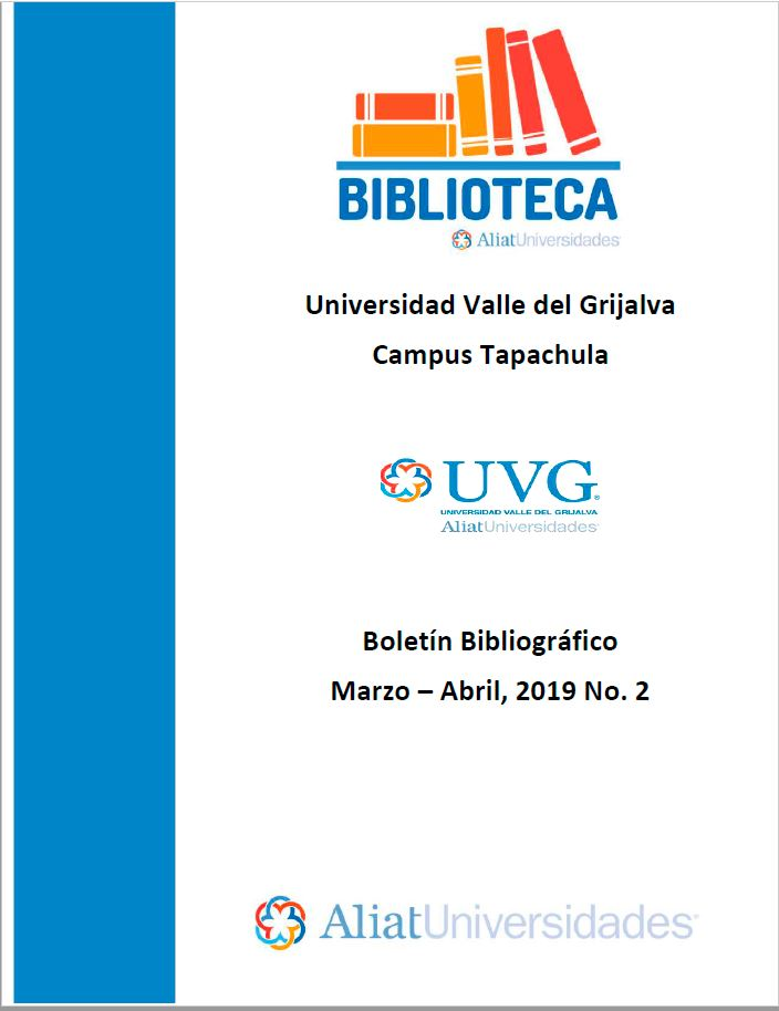 Universidad Valle del Grijalva Campus Tapachula Boletín Bibliográfico  Marzo - Abril 2019, No 2