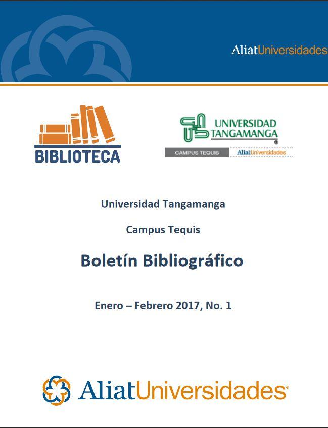 Universidad Tangamanga Campus Tequis Boletín Bibliográfico Enero–Febrero 2017, No. 1