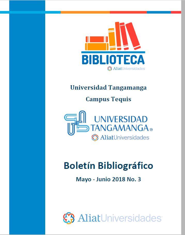 Universidad Tangamanga Campus Tequis Boletín Bibliográfico Mayo–Junio 2018, No. 3