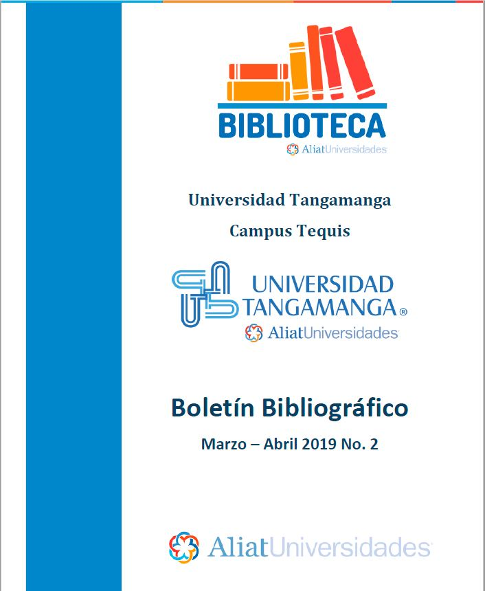 Universidad Tangamanga Campus Tequis Boletín Bibliográfico Marzo - Abril 2019, No 2