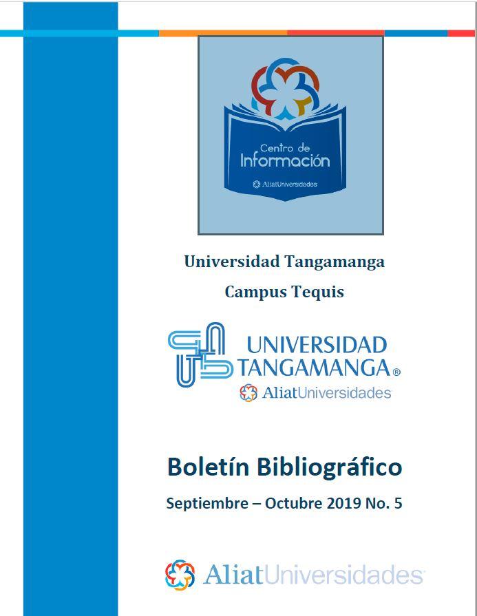 Universidad Tangamanga Campus Tequis Boletín Bibliográfico Septiembre - Octubre 2019, No 5