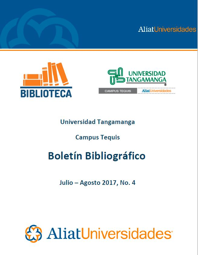 Universidad Tangamanga Campus Tequis Boletín Bibliográfico Julio–Agosto 2017, No. 4