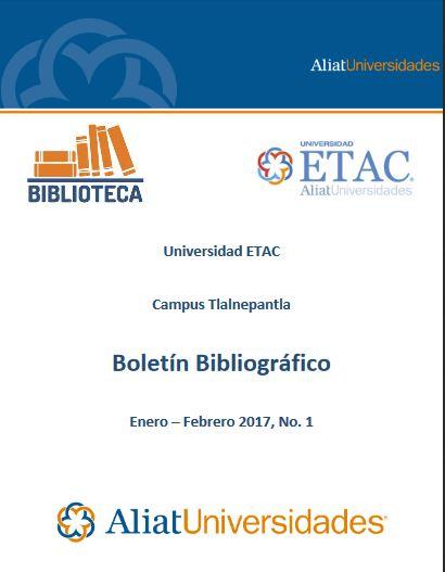 Universidad Etac Campus Tlalnepantla Bibliotecas Boletín de Novedades Bibliográficas Enero-Febrero 2017, No. 1