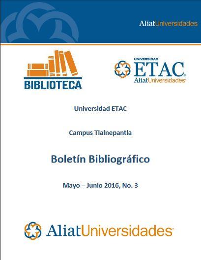 Universidad Etac Campus Tlalnepantla Bibliotecas Boletín de Novedades Bibliográficas Mayo - Junio 2016, No. 3