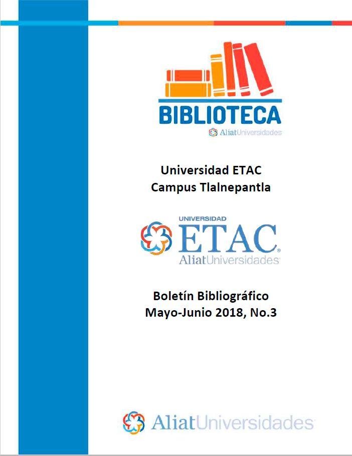 Universidad ETAC Campus Tlalnepantla Boletín Bibliográfico Mayo-Junio 2018, No. 3