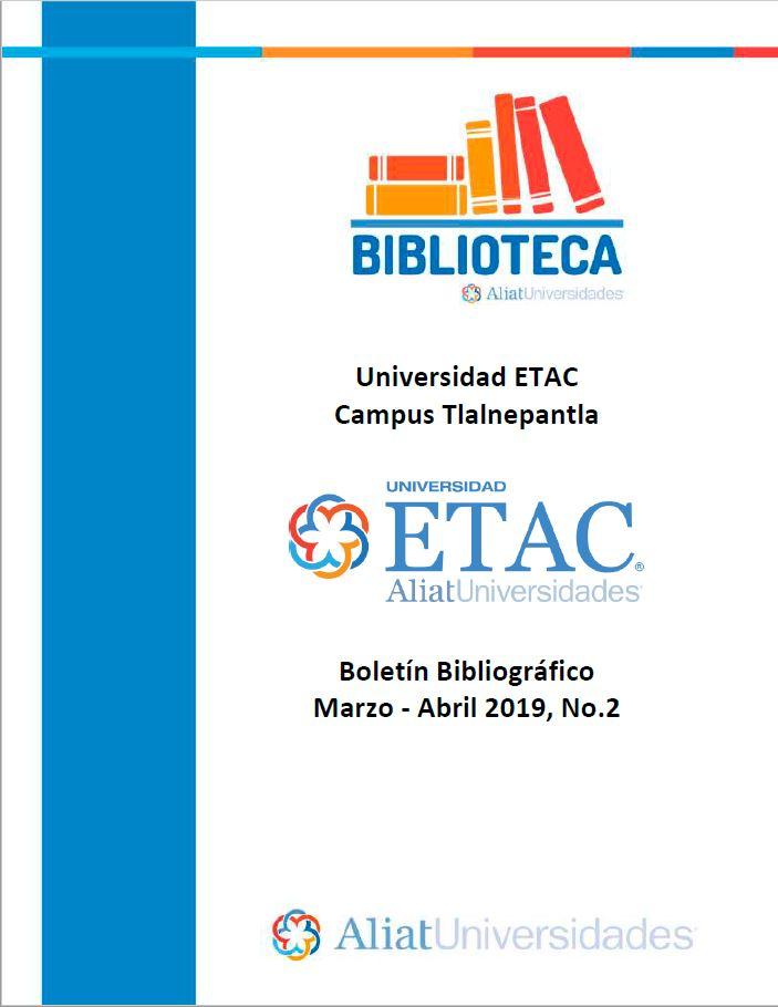 Universidad ETAC Campus Tlalnepantla Boletín Bibliográfico  Marzo - Abril 2019, No 2