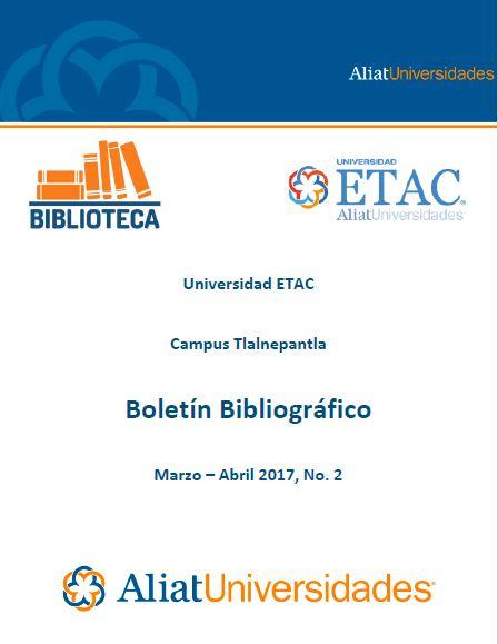 Universidad ETAC Campus Tlalnepantla Bibliotecas Boletín de Novedades Bibliográficas Marzo-Abril 2017, No. 2