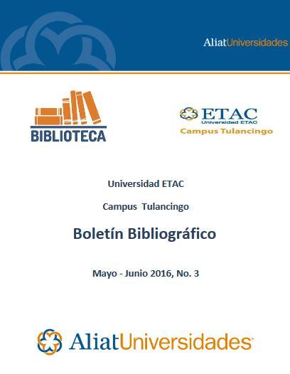 Universidad Etac Campus Tulancingo Bibliotecas Boletín de Novedades Bibliográficas Mayo - Junio 2016, No. 3