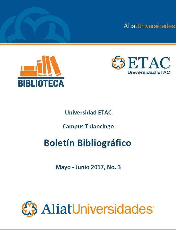 Universidad ETAC Campus Tulancingo Boletín Bibliográfico Mayo-Junio 2017, No. 3