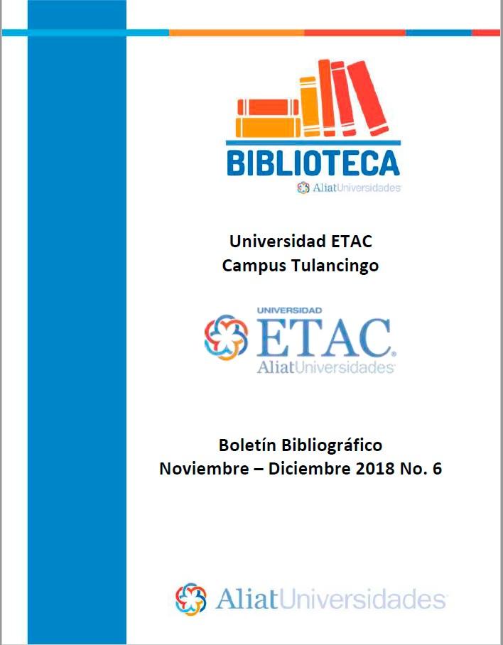 Universidad ETAC Campus Tulancingo Boletín Bibliográfico Noviembre - Diciembre 2018, No. 6