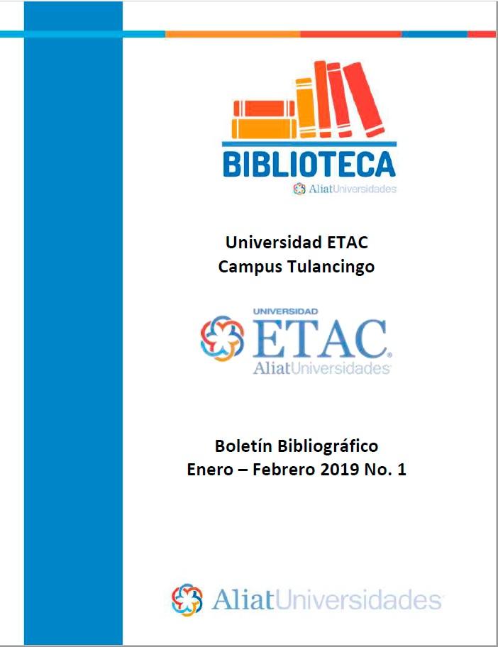 Universidad ETAC Campus Tulancingo Boletín Bibliográfico  Enero - Febrero 2019, No 1