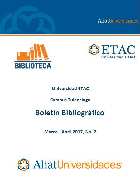 Universidad ETAC Campus Tulancingo Bibliotecas Boletín de Novedades Bibliográficas Marzo-Abril 2017, No. 2