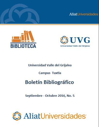 Universidad Valle del Grijalva Campus Tuxtla Boletín Bibliográfico Septiembre - Octubre 2016, No. 5
