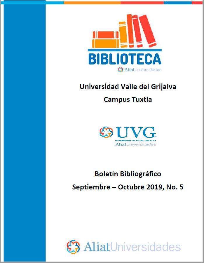 Universidad Valle de Grijalva Campus Tuxtla Boletín Bibliográfico  Septiembre - Octubre 2019, No 5