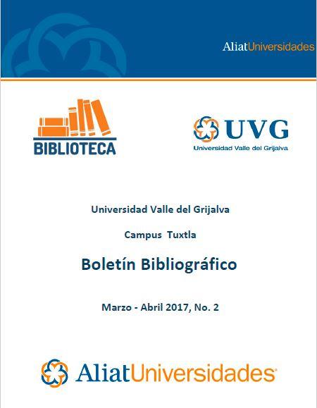 Universidad valle del Grijalva Campus Tuxtla Boletín Bibliográfico Marzo-Abril 2017, No. 2