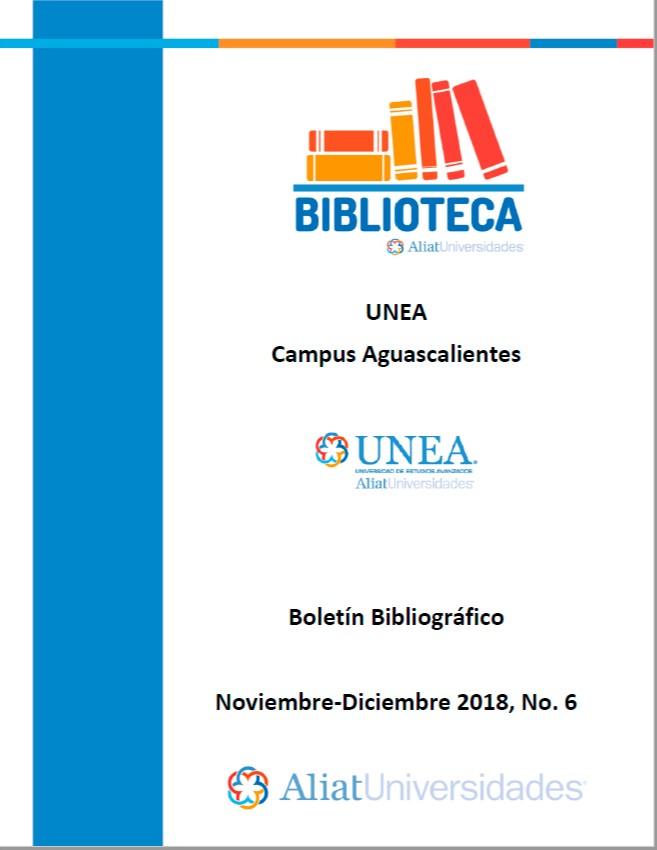 Universidad de Estudios Avanzados Campus Aguascalientes Boletín Bibliográfico Noviembre - Diciembre 2018, No 6