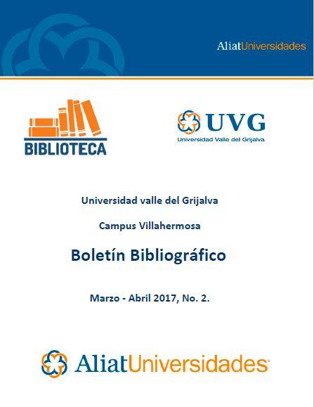 Universidad valle del Grijalva Campus Villahermosa Boletín Bibliográfico Marzo-Abril 2017, No. 2
